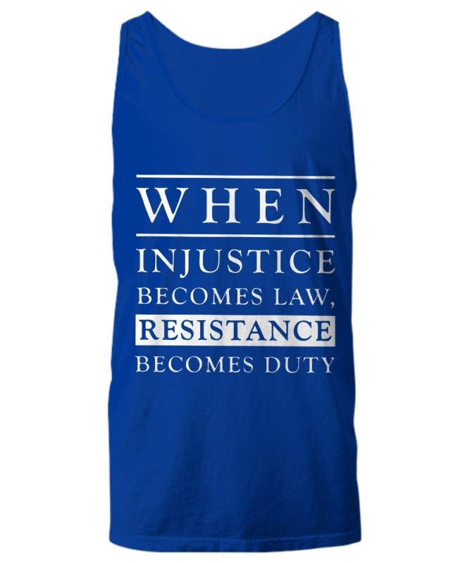 When injustice becomes law resistance becomes duty Tank Top