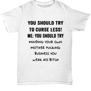 You should try to curse less Shirt