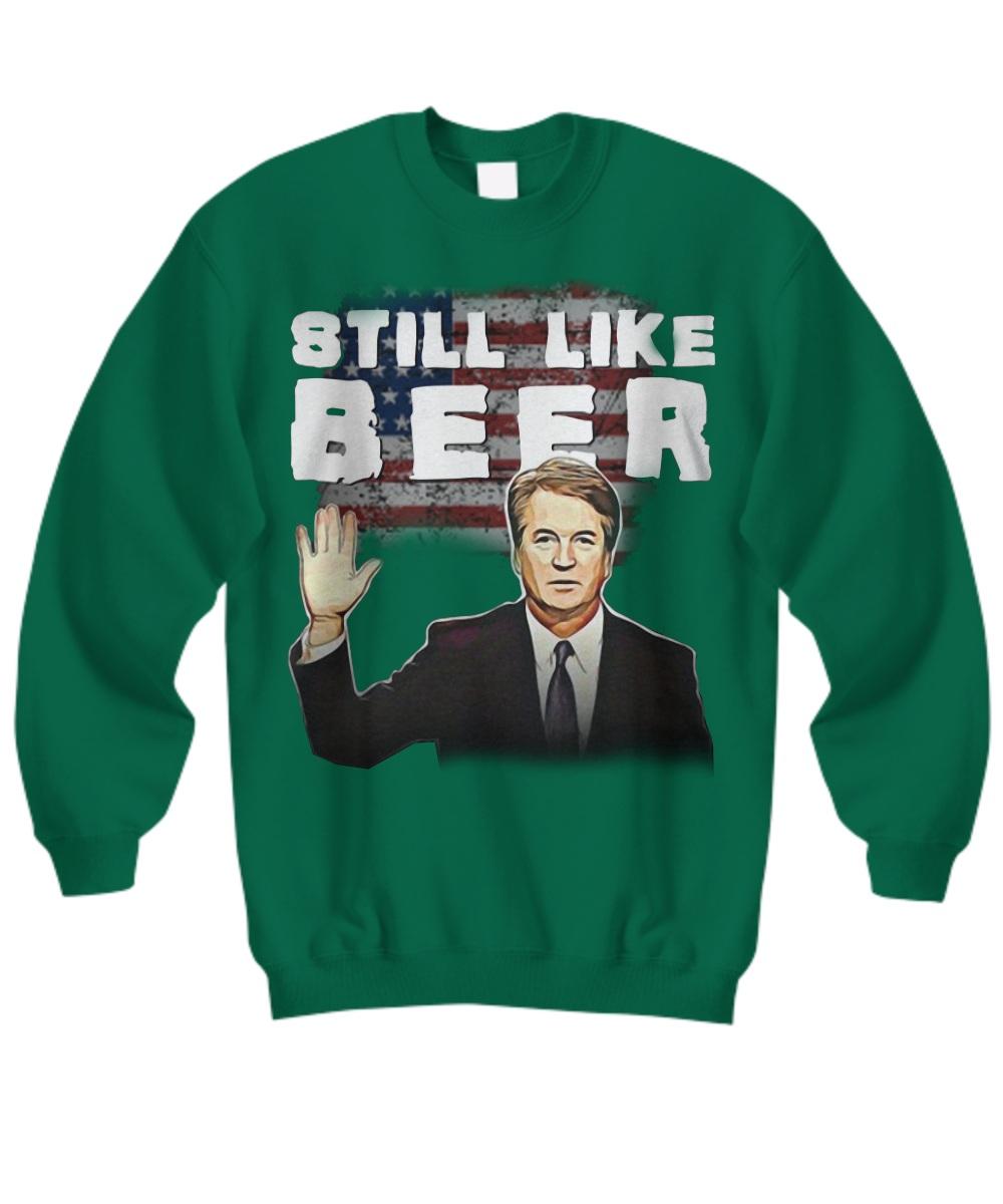 Brett Kavanaugh still like beer Sweatshirt