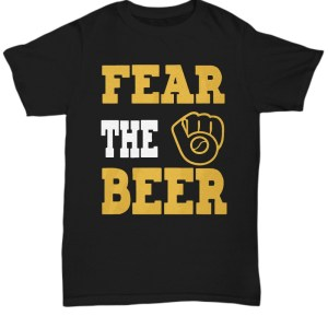 Fear the beer milwaukee brewer Shirt