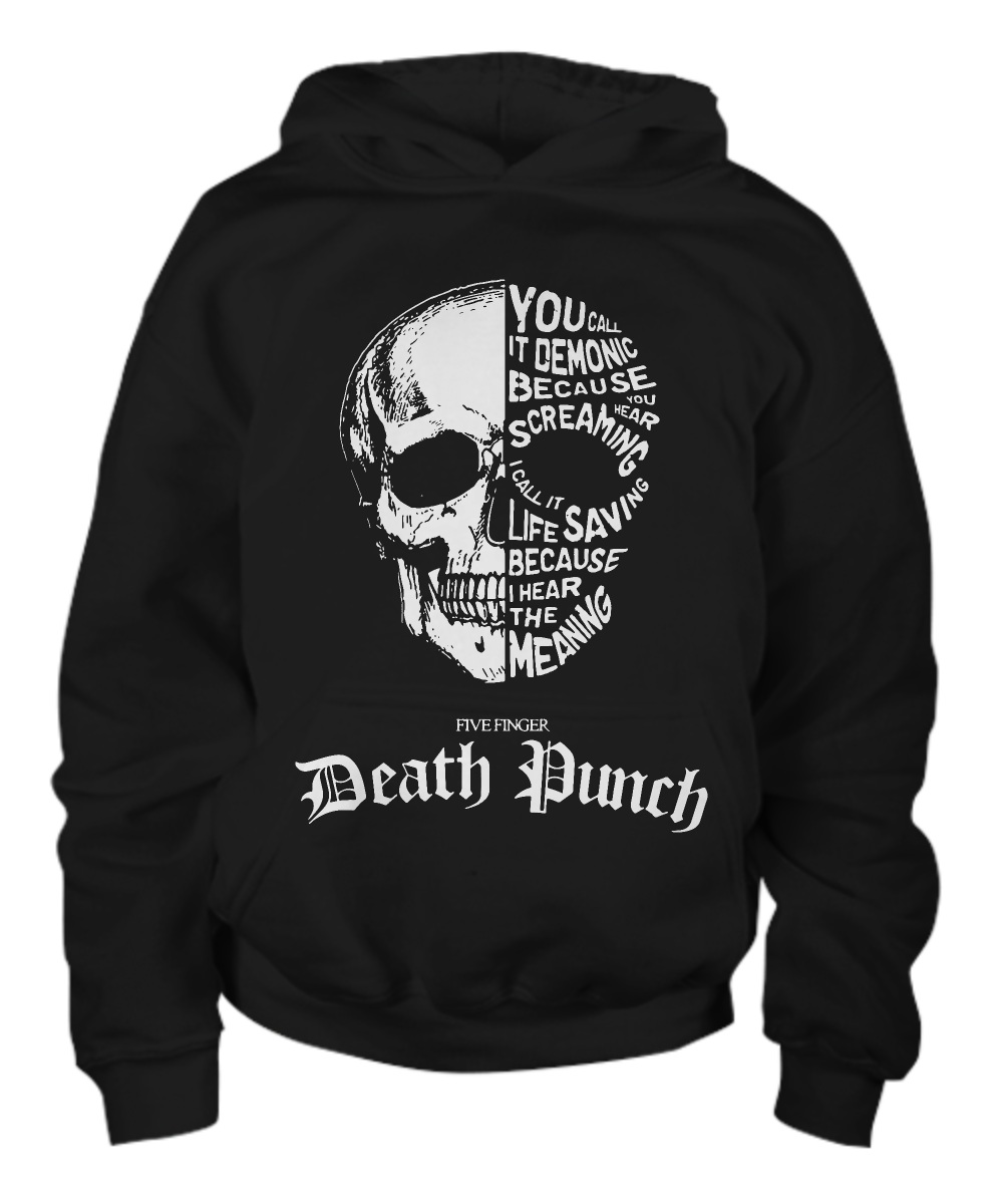 Five finger death punch you call it demonic because you hear screaming Hoodie