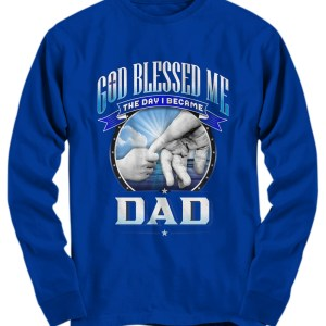 God blessed me the day i became dad Long sleeve