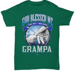 God blessed me the day i became grampa Shirt