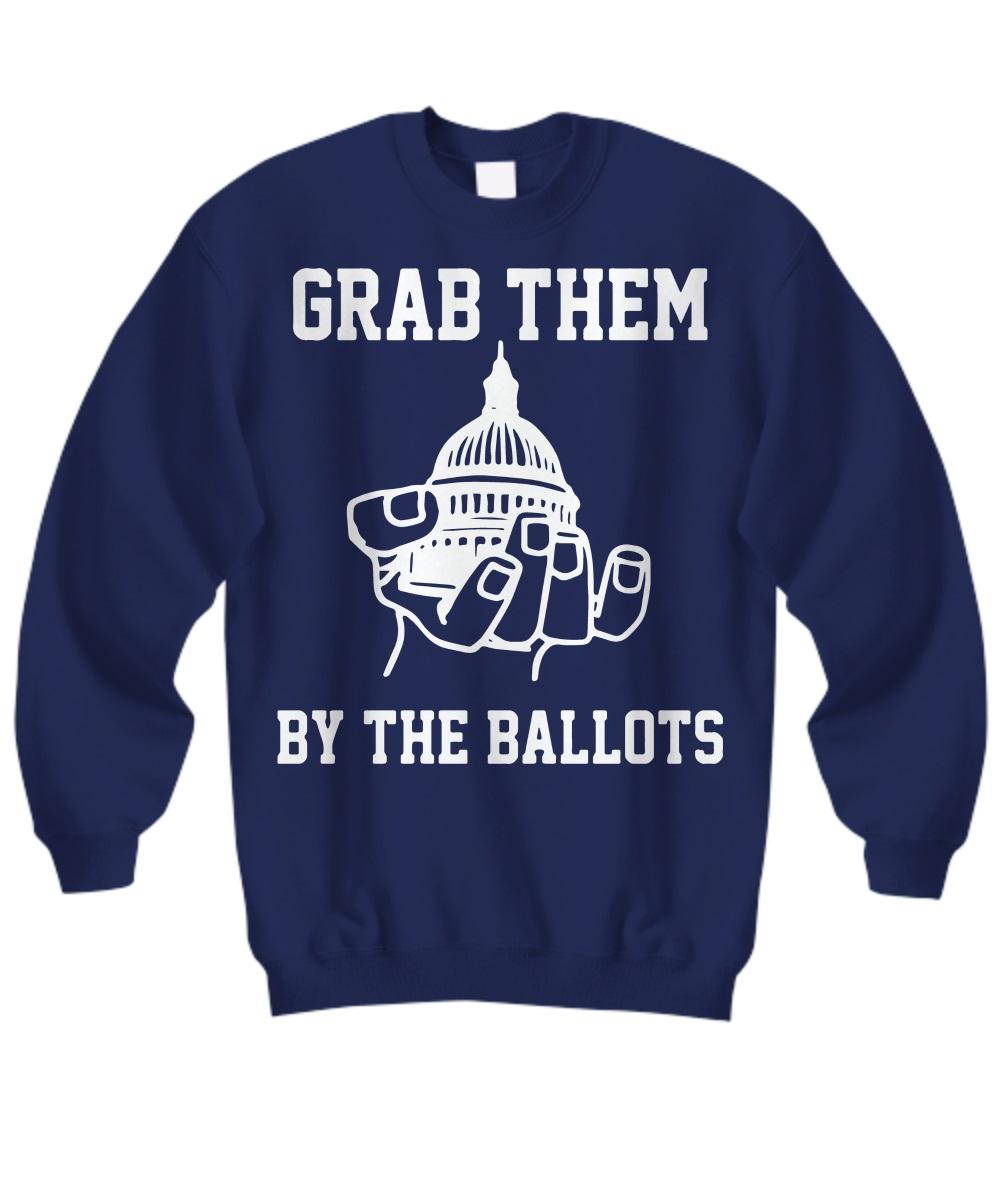 Grab them by the ballots sweatshirt