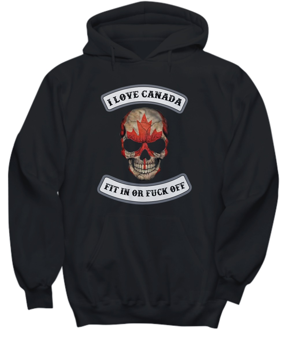 I love Canada fit in or fuck off skull hoodie