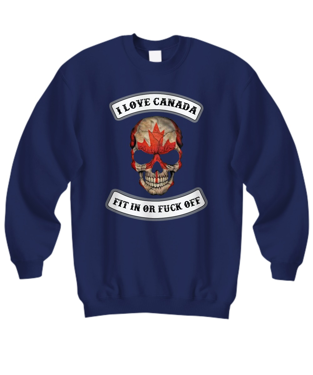 I love Canada fit in or fuck off skull sweatshirt