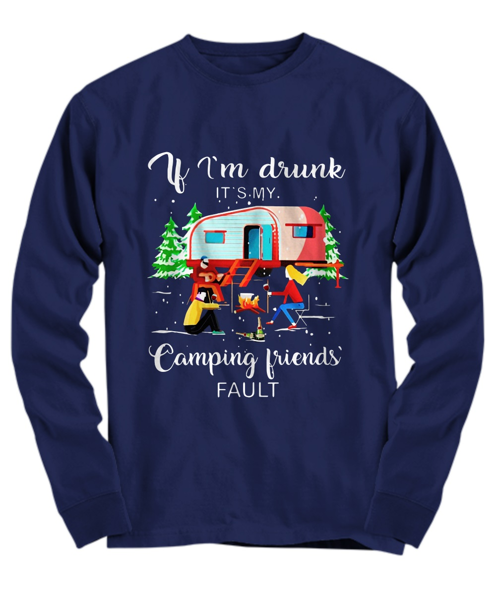 If i'm drunk it's my camping's fault long sleeve