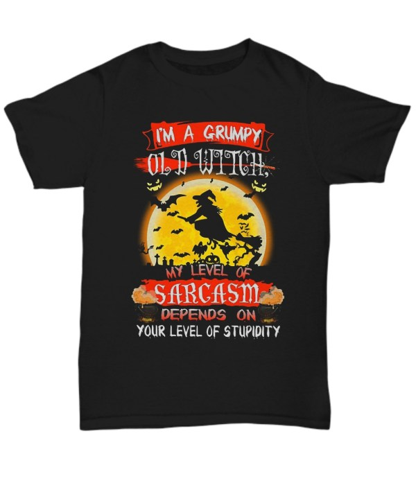 I'm a grumpy old witch my level of sarcasm shirt