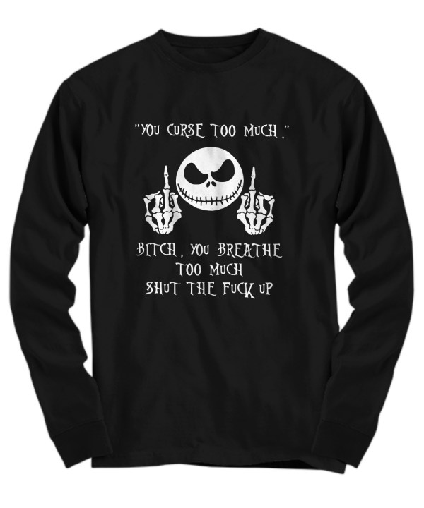 Jack Skellington you curse too much bitch you breathe too much Long Sleeve