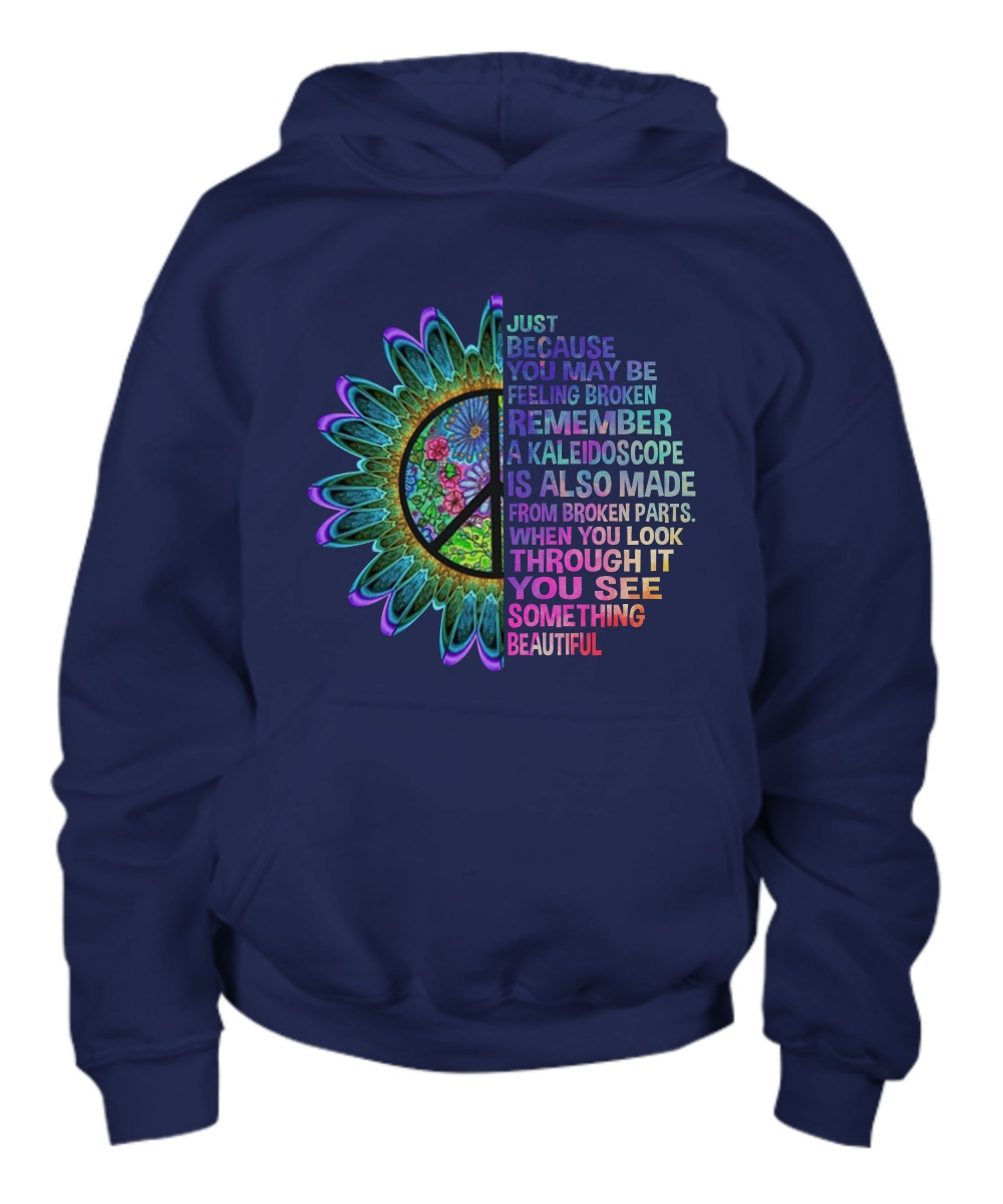 Just because you may be broken remember a kaleidoscope Hoodie