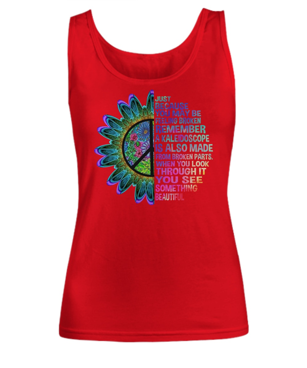 Just because you may be broken remember a kaleidoscope Tank top
