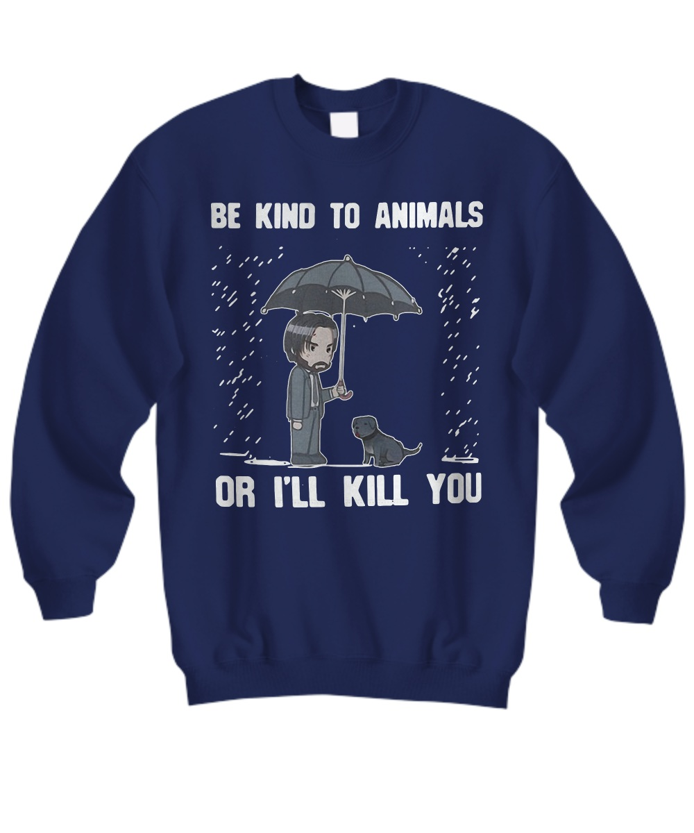 Keanu Reeves be kind to animal or i'll kill you Sweatshirt