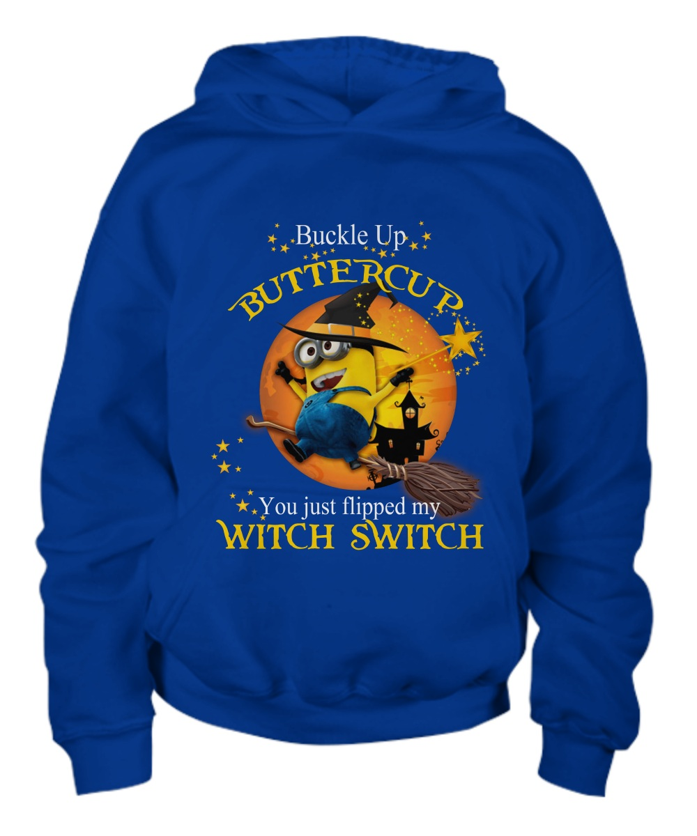 Minion buckle Up buttercup you just flipped my witch switch Hoodie