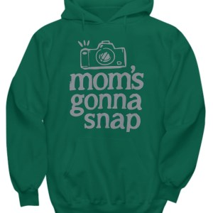 Mom's gonna snap photography hoodie