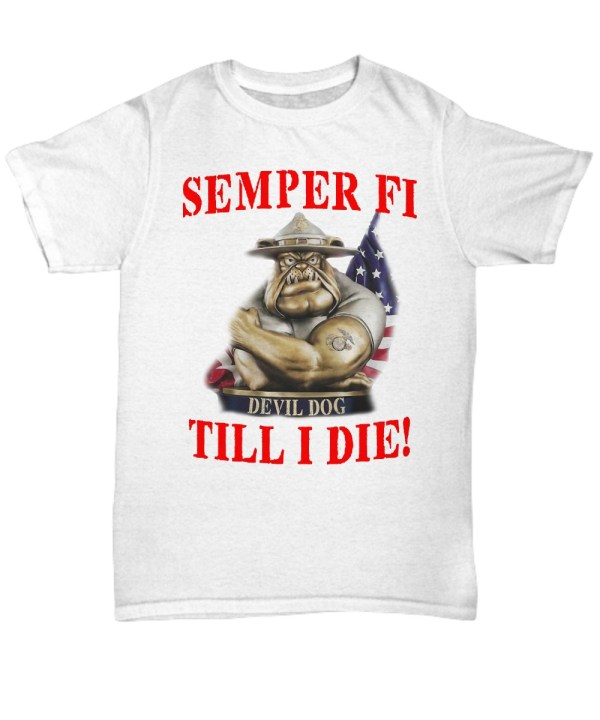 Semper fi devil dog till i die marine corps dog Shirt