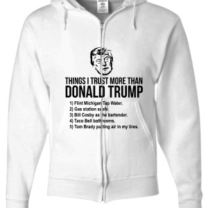 Things i trust more than donald trump zip hoodie