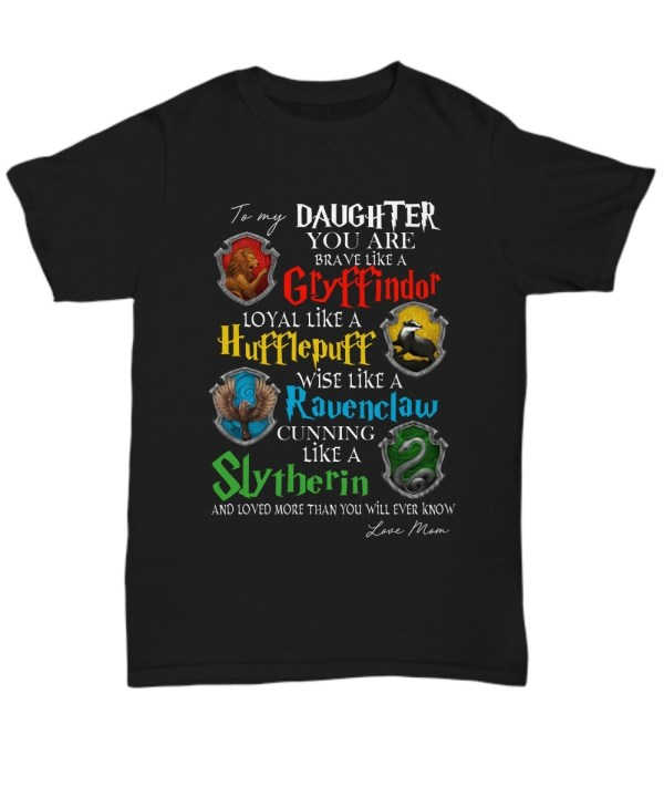 To my daughter you are braver like a Gryffindor Shirt