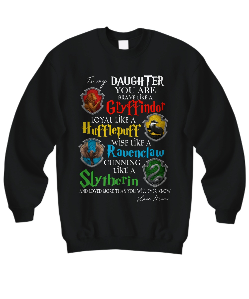 To my daughter you are braver like a Gryffindor Sweatshirt