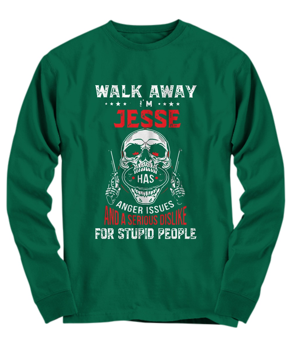 Walk away i'm jesse has anger issues and a serious dislike for stupid people long sleeve