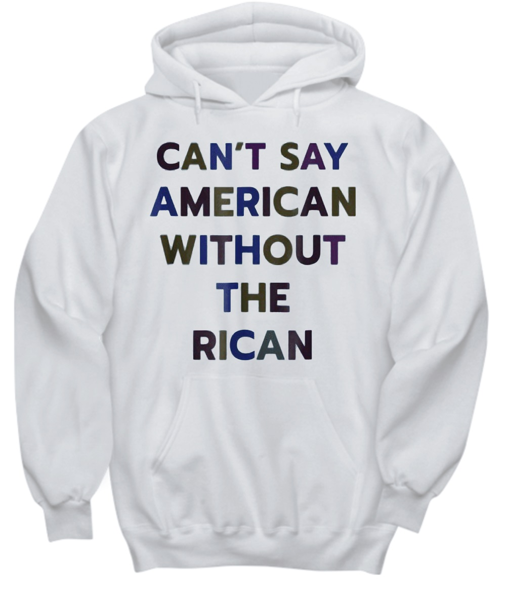 Can't say American without the Rican hoodie