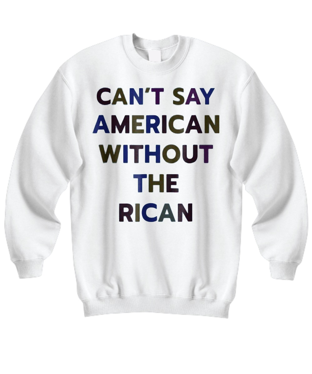Can't say American without the Rican sweatshirt