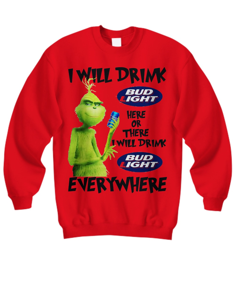 Grinch I Will Drink Bud Light Here Or There Everywhere sweatshirt