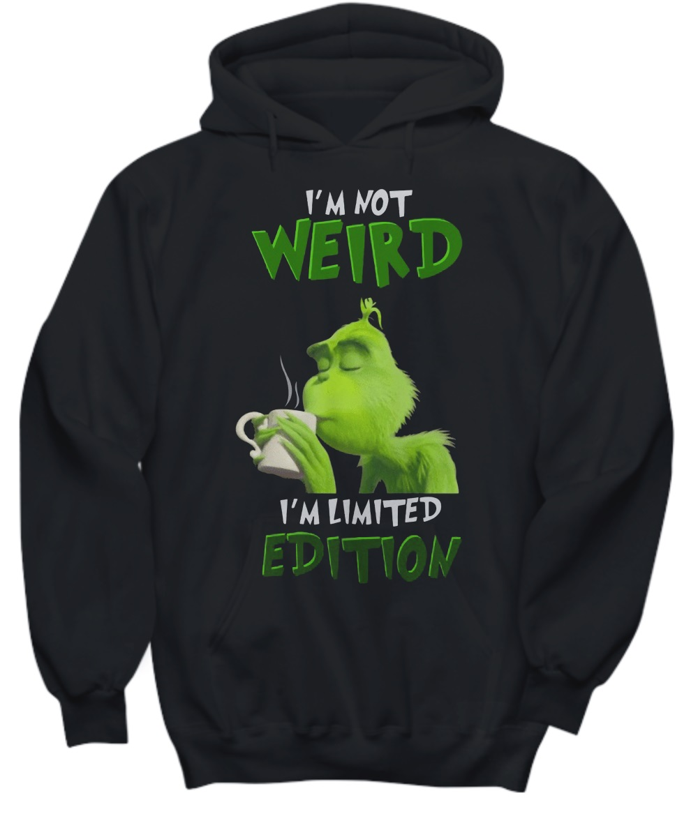 Grinch i'm not Weird I'm Limited Edition hoodie