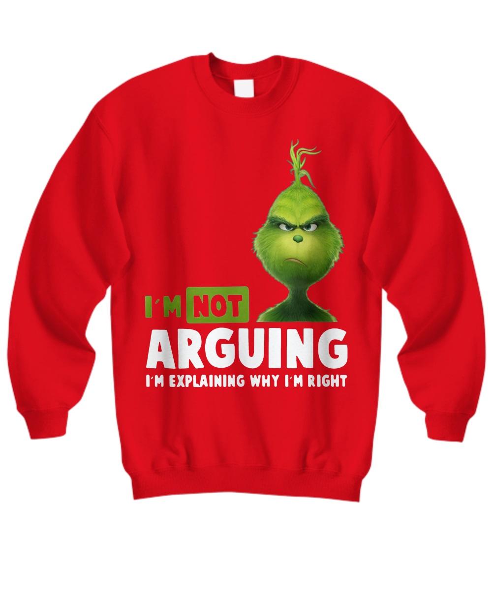 Grinch i'm not arguing i'm explain why i'm right sweatshirt