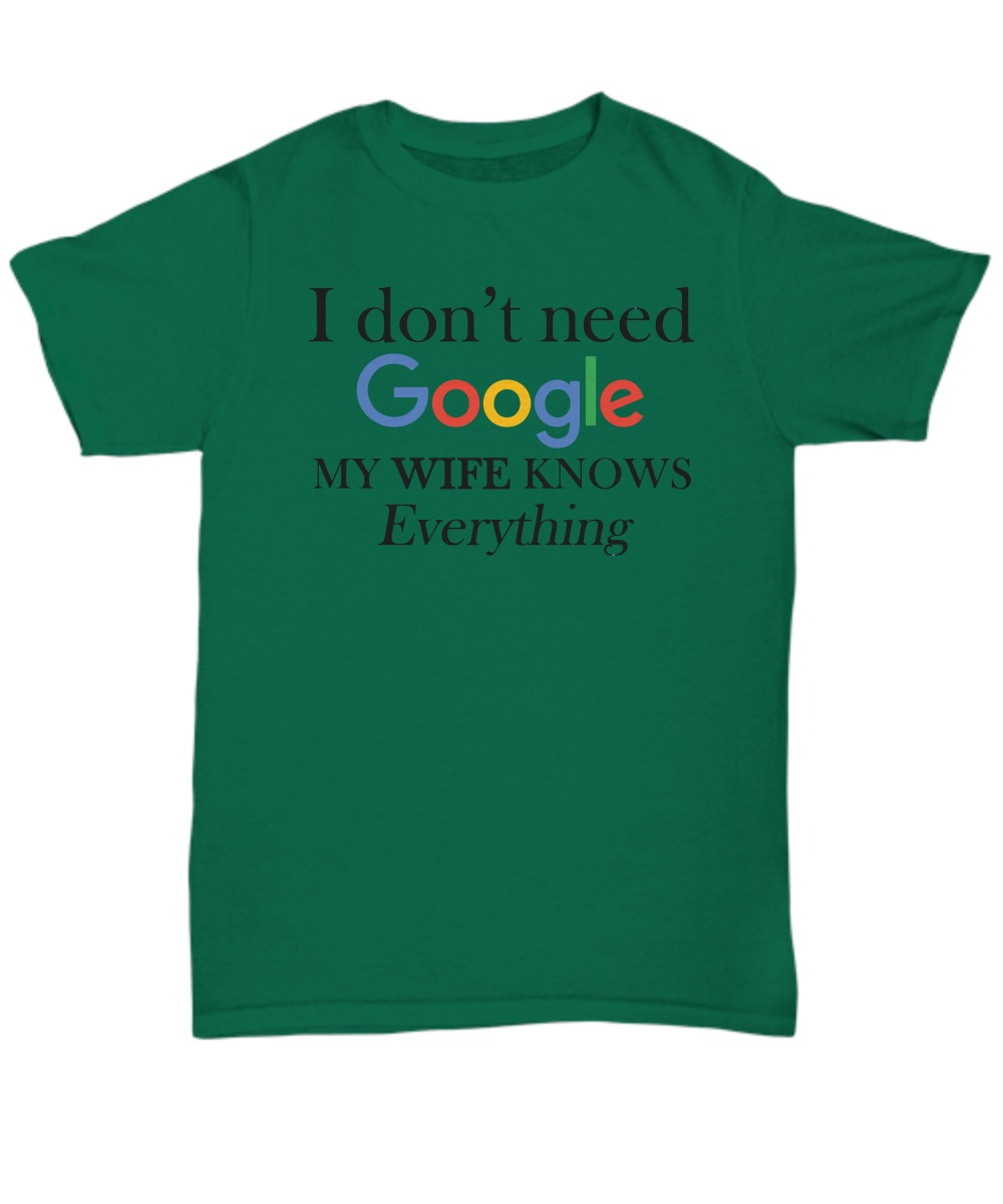 I don't need google my wife knows everything classic shirt