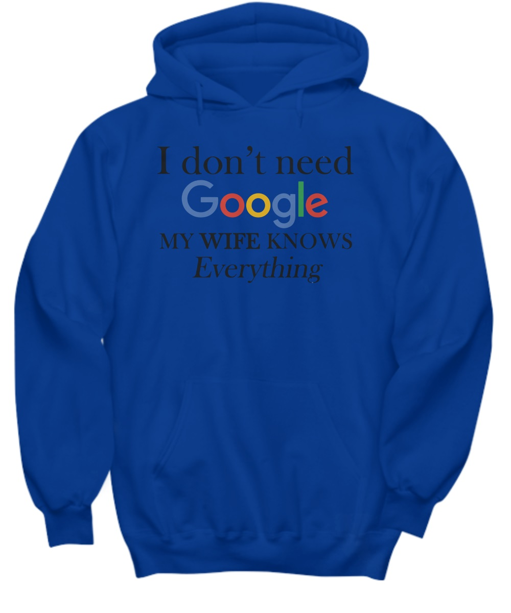 I don't need google my wife knows everything hoodie