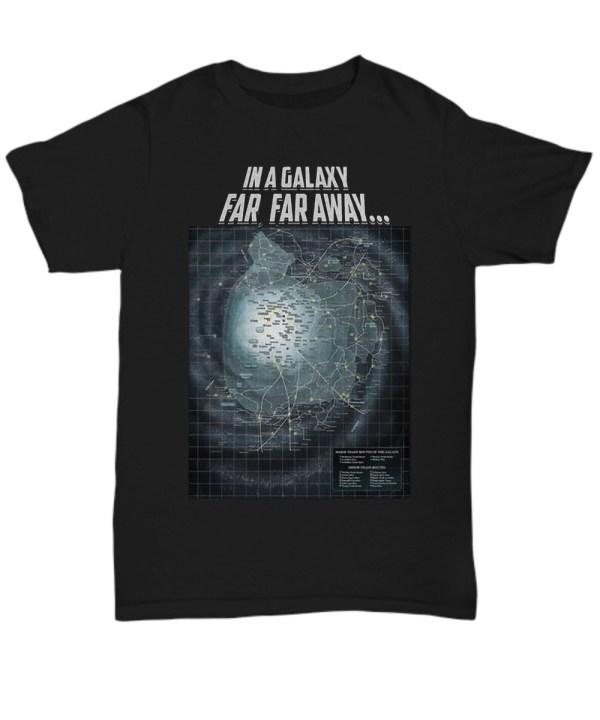 In A Galaxy Far Far Away shirt