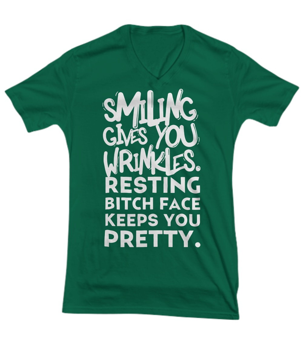 Smiling give you wrinkles resting bitch face keeps you pretty v-neck