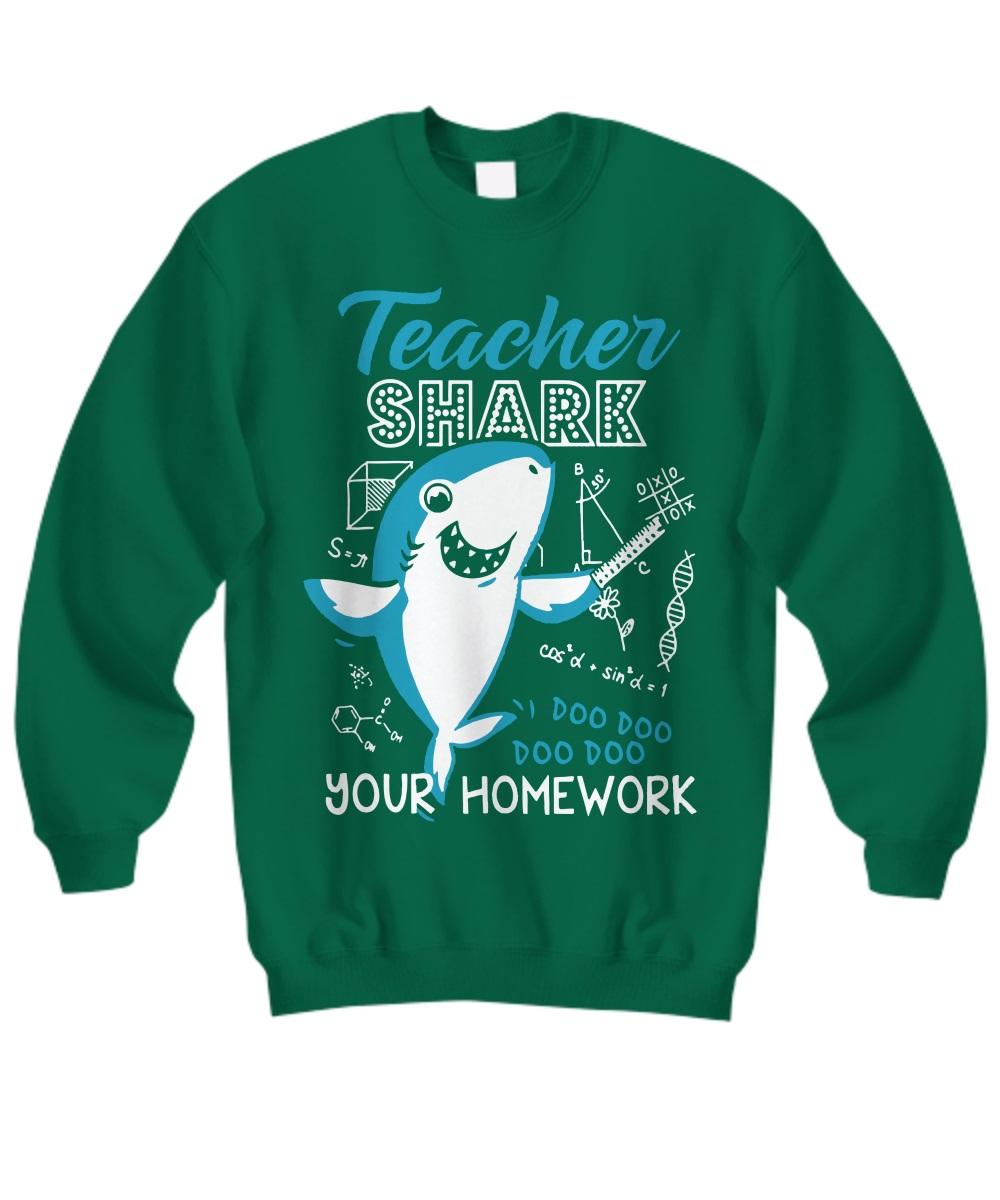 Teacher shark doo doo doo doo your homework sweatshirt