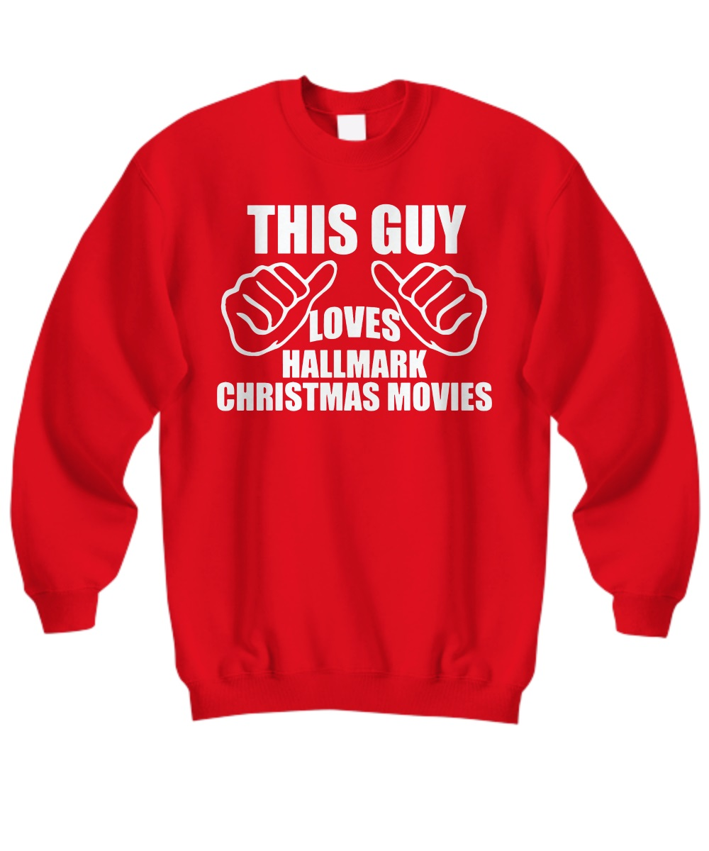 This guy loves hallmark christmas movies sweatshirt