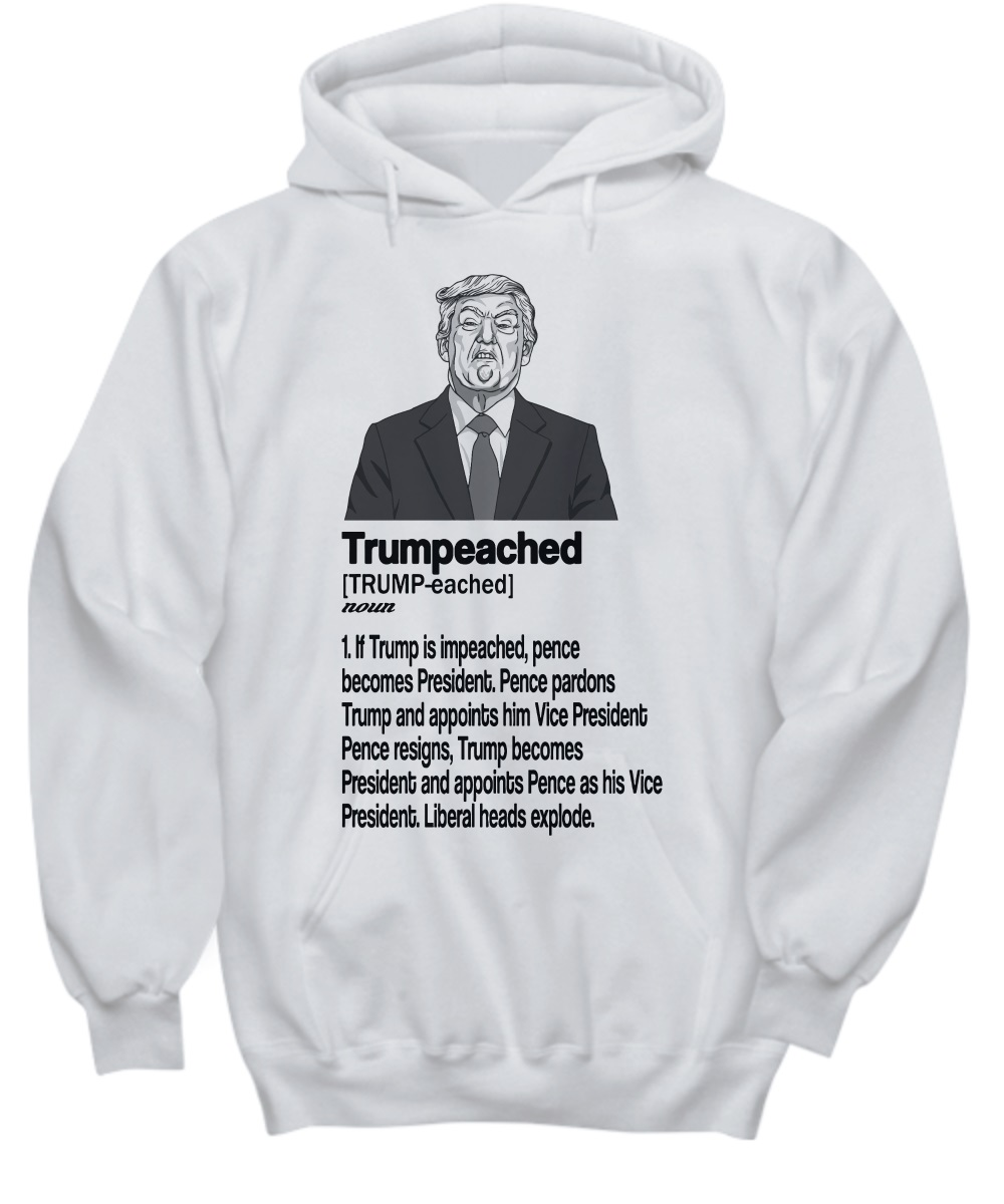 Trumpeached If Trump Is Impeached pence becomes president hoodie