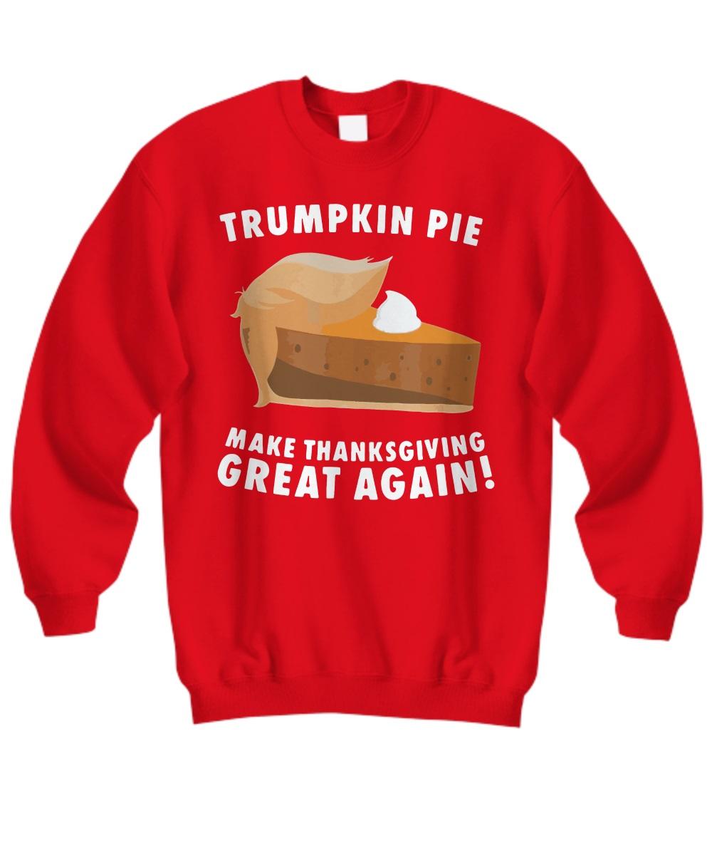 Trumpkin pie make thanksgiving great again sweatshirt