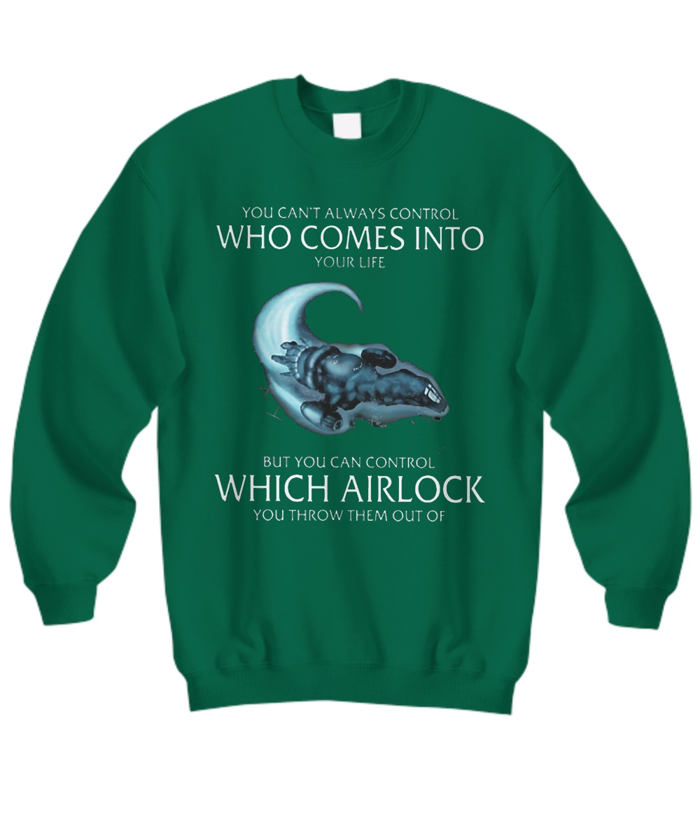 You Can't Always Control Who Comes Into Your Life But You Can Control Which Airlock You Throw Them Out Of sweatshirt