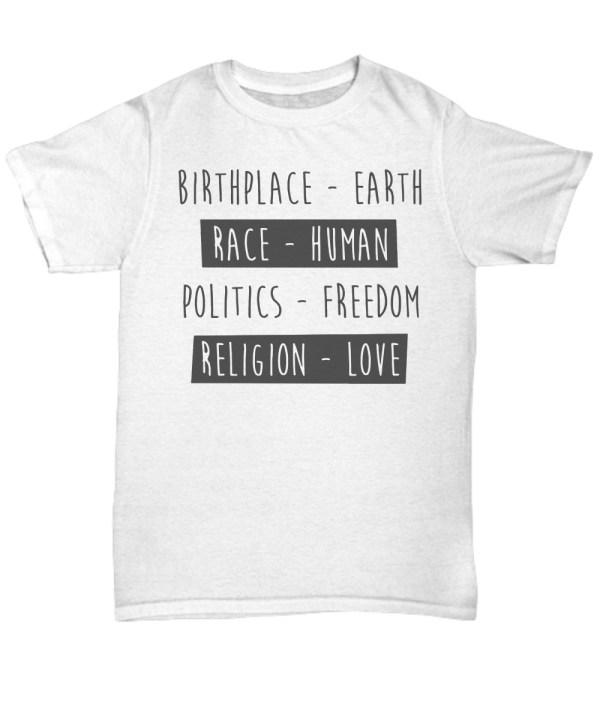 Birthplace earth race human politics freedom religion love shirt