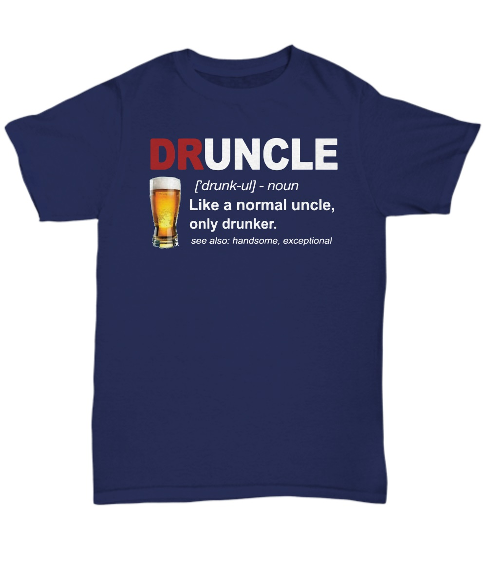 Druncle like a normal uncle only drunker classic shirt