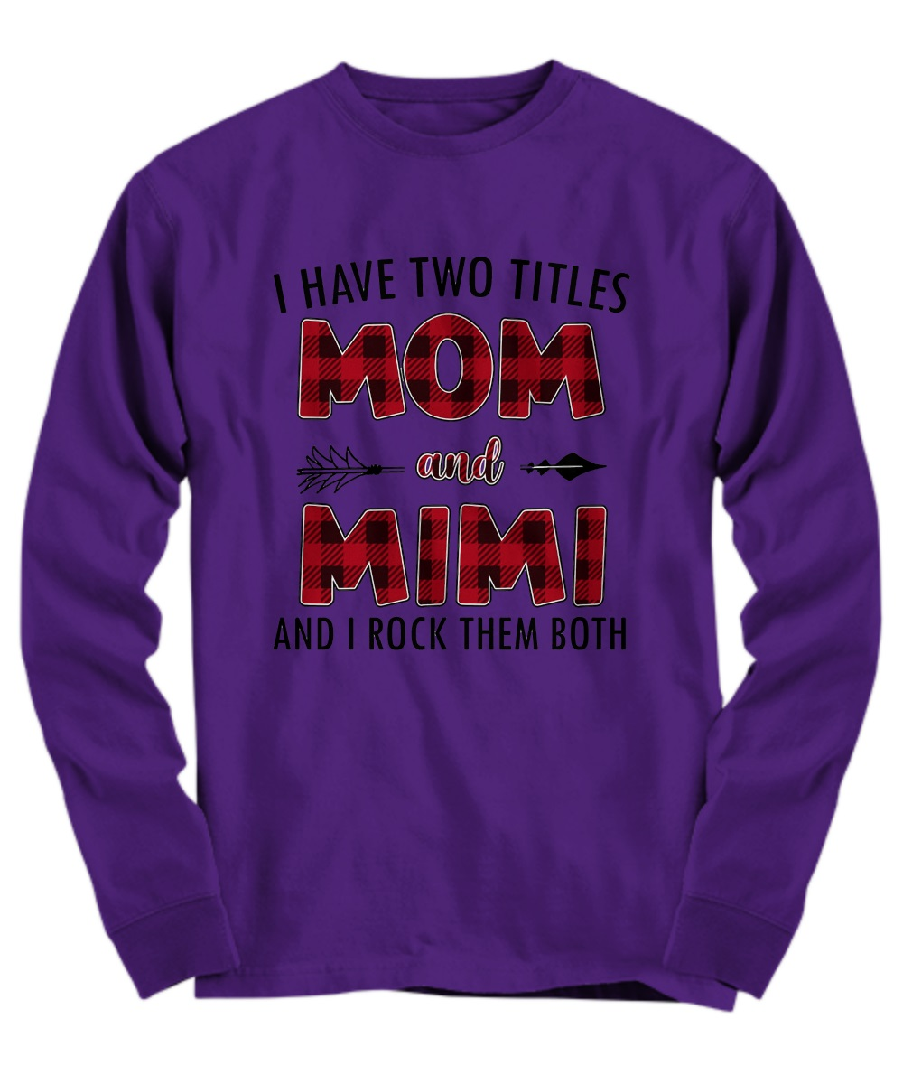 I Have Two Titles Mom And Mimi And I Rock Them Both long sleeve