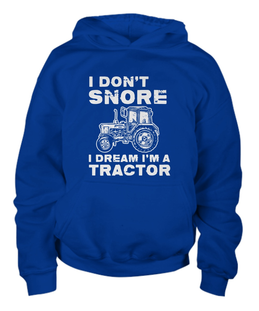 I don't snore i dream i'm a tractor copy Hoodie