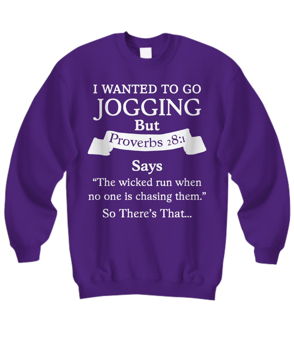 I wanted to go jogging but proverbs 28 1 says the wicked run when no one is chasing them so there's that sweatshirt