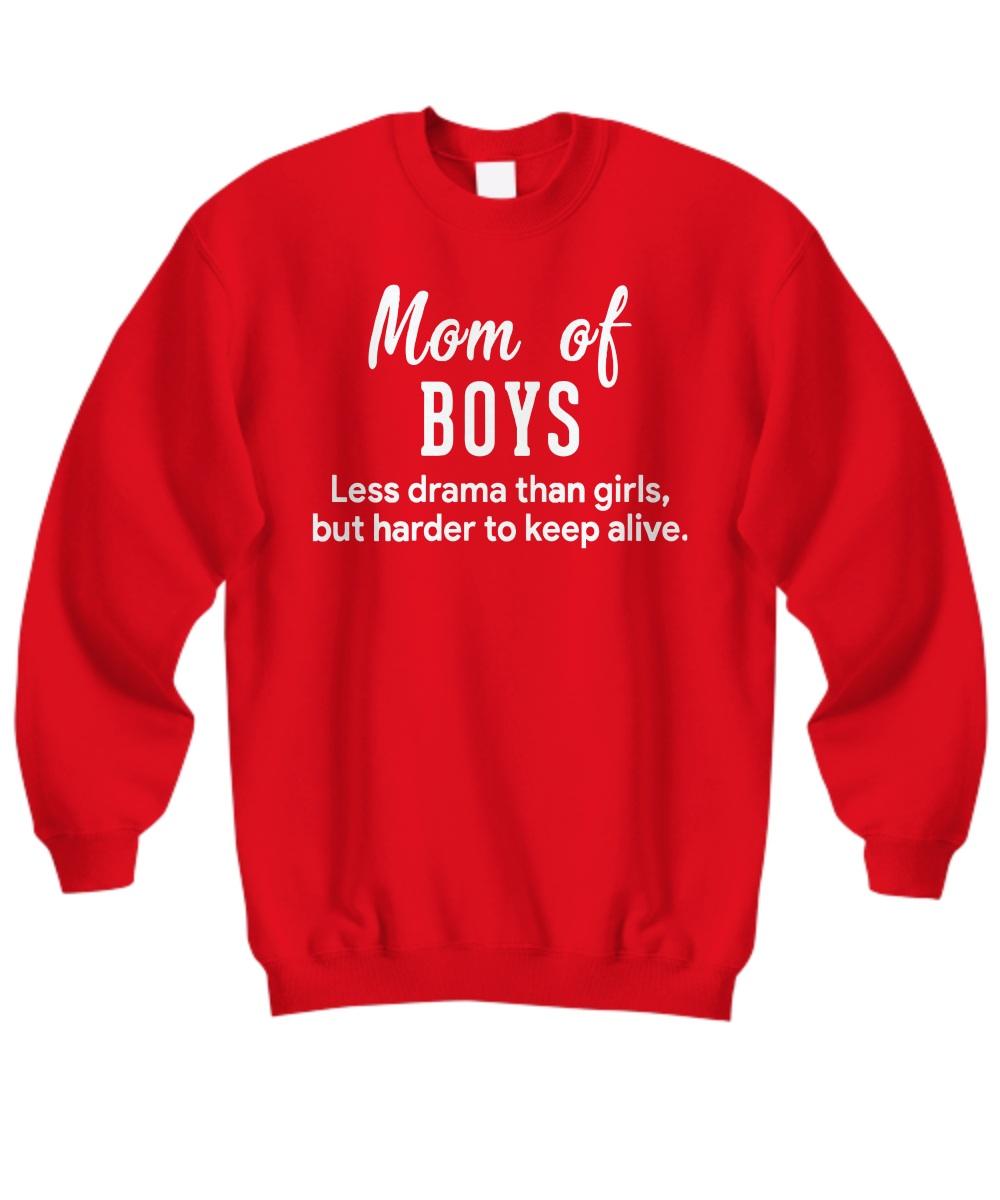 Mom of Boys less drama than girls but harder to keep alive sweatshirt
