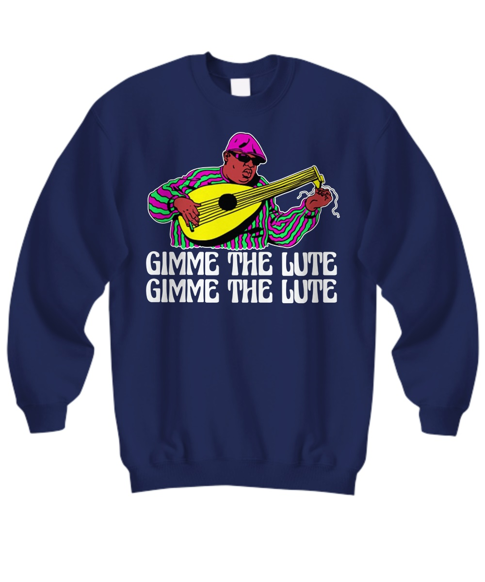 The Notorious B.I.G. gimme the lute gimme the lute sweatshirt