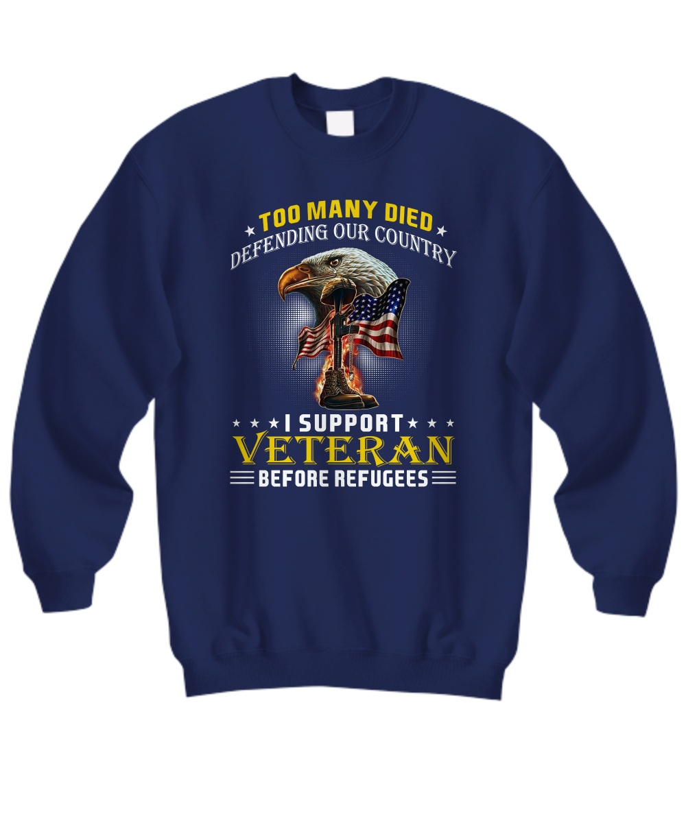 Too many died defending our country I support Veteran sweattshirt