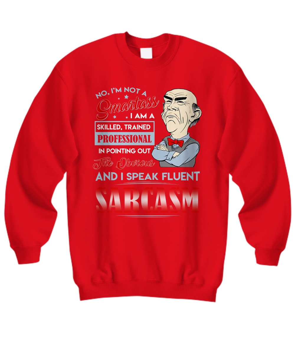 Walter no I'm not a smartass I am a skilled trained professional sweatshirt