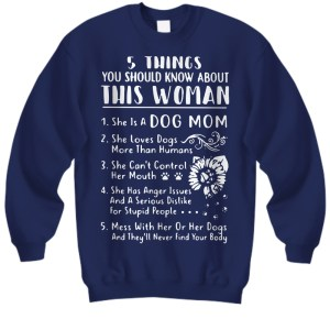 5 things you should know about this woman she is a dog mom sweatshirt