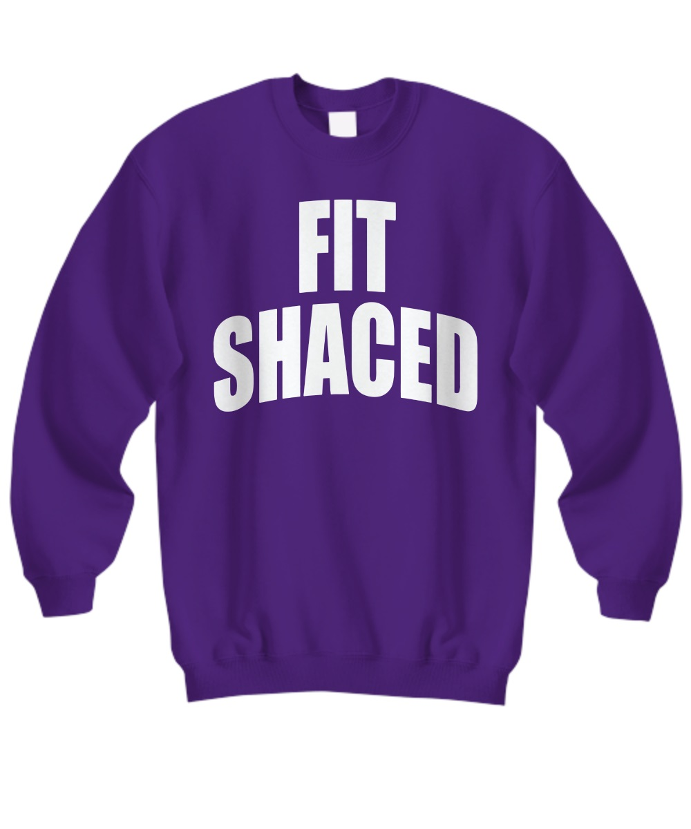 Fit shaced Lady funny sweatshirt