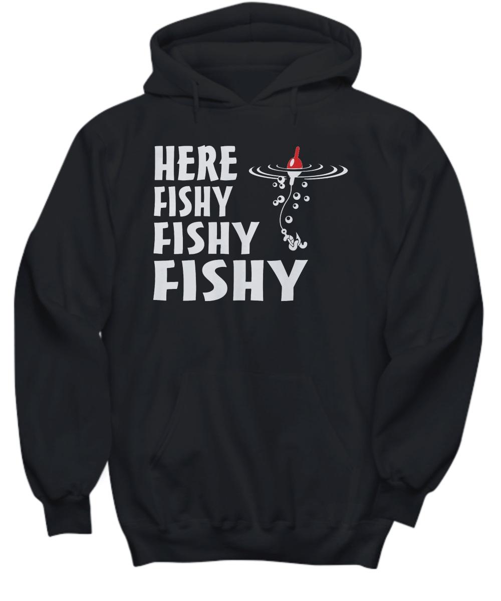 Here fishy fishy fishy hoodie