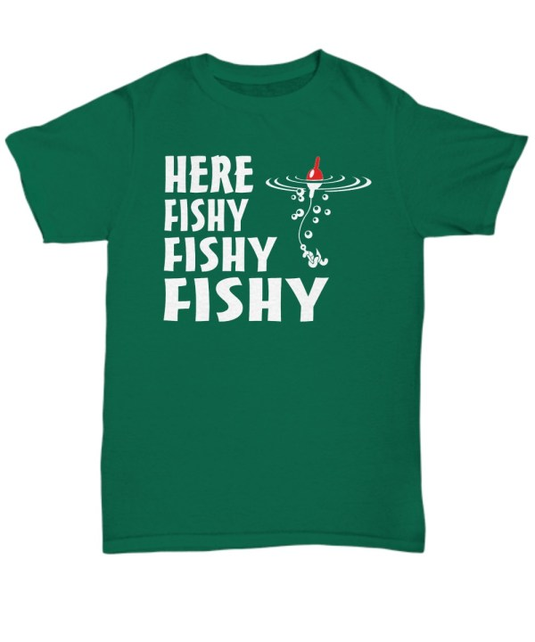 Here fishy fishy fishy shirt
